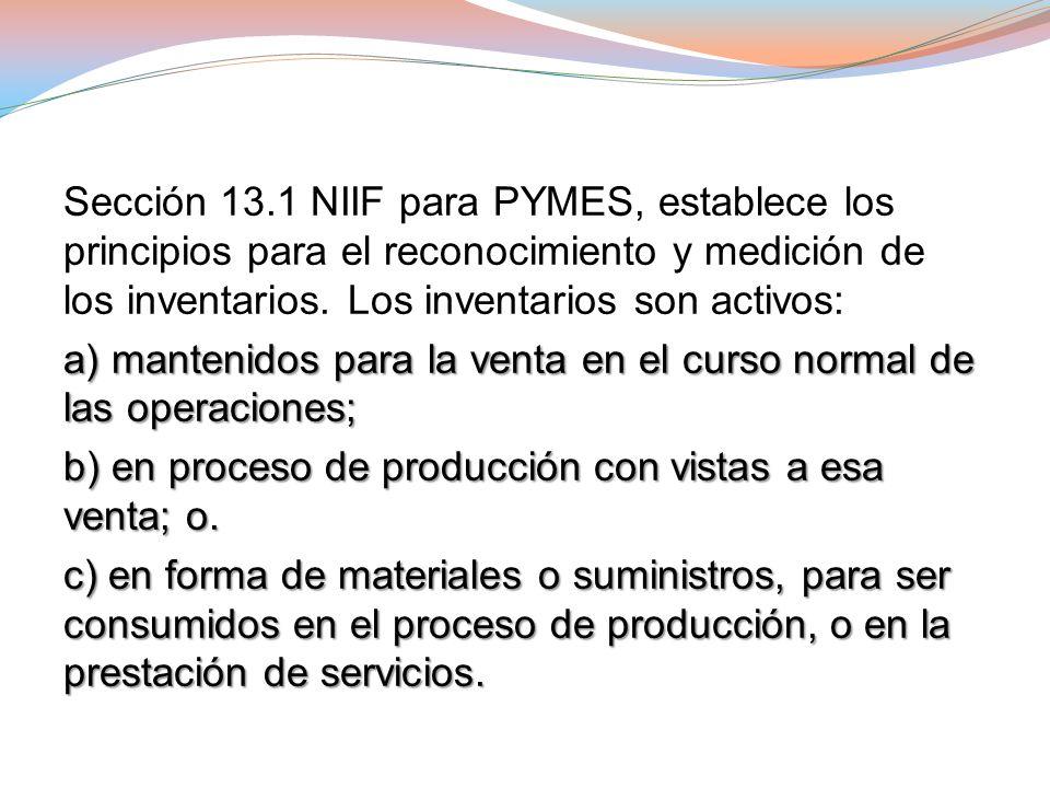 De acuerdo al NIC 2 existencias, en su párrafo 6 define los inventarios como: activos; poseídos para ser vendidos en el curso normal de la explotación; en proceso de producción de cara a esa venta, o en forma de materiales y suministros para ser consumidos en el proceso de producción o en el suministro de servicios.