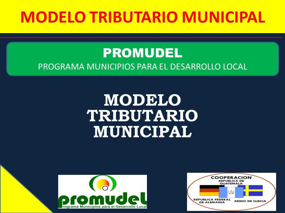 MODELO TRIBUTARIO MUNICIPAL PROMUDEL PROGRAMA MUNICIPIOS PARA EL DESARROLLO LOCAL