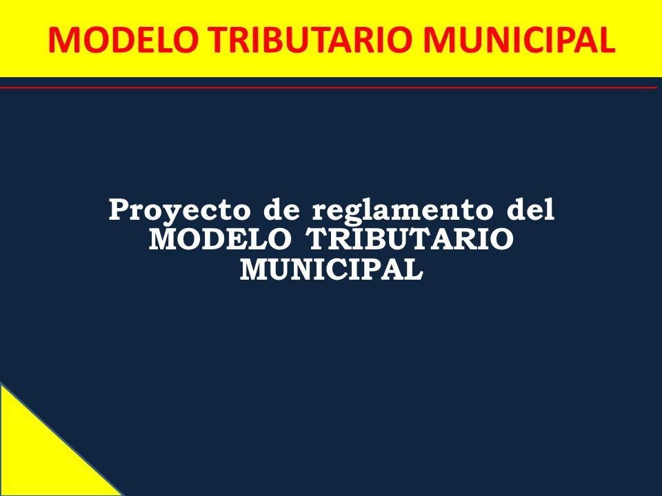 Proyecto de reglamento del MODELO TRIBUTARIO MUNICIPAL