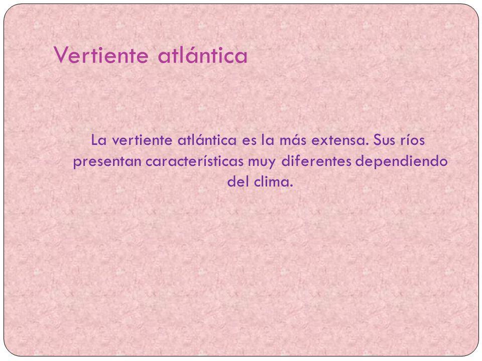 Vertiente atlántica La vertiente atlántica es la más extensa.