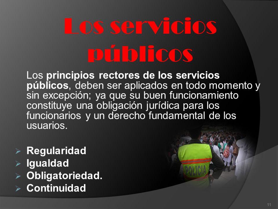 Los servicios públicos Los principios rectores de los servicios públicos, deben ser aplicados en todo momento y sin excepción; ya que su buen funciona