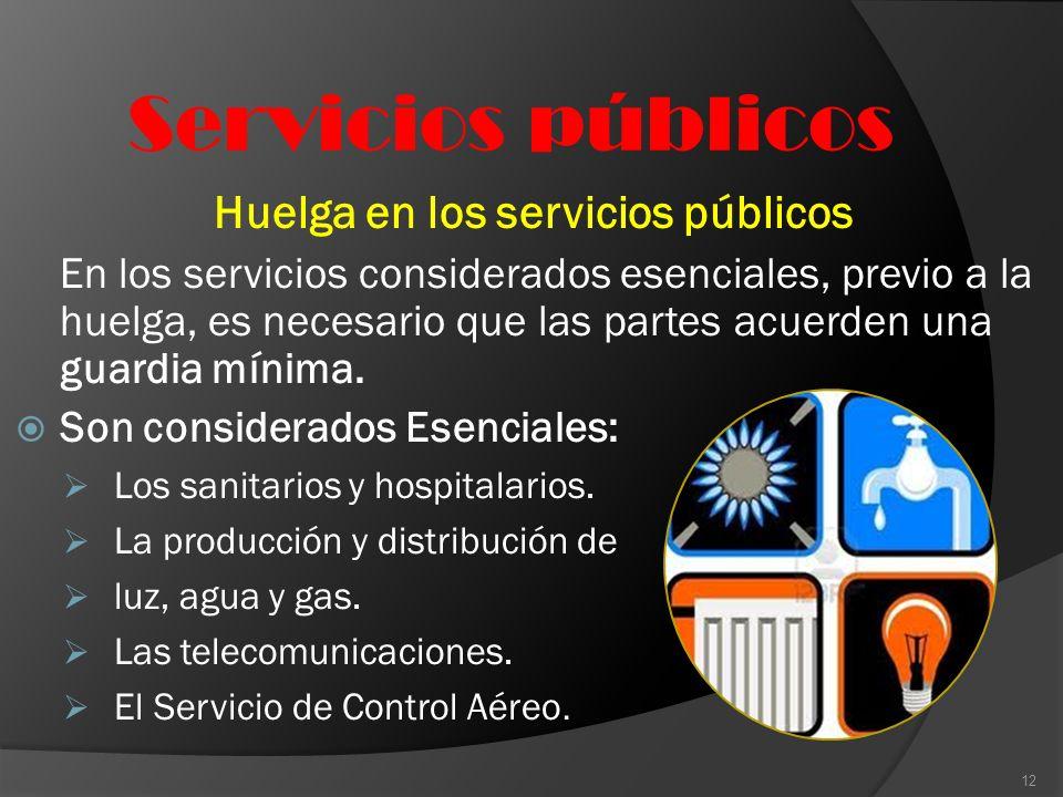 Servicios públicos Huelga en los servicios públicos En los servicios considerados esenciales, previo a la huelga, es necesario que las partes acuerden