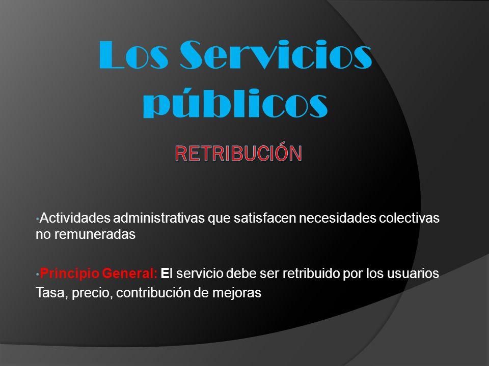 Actividades administrativas que satisfacen necesidades colectivas no remuneradas Principio General: El servicio debe ser retribuido por los usuarios T