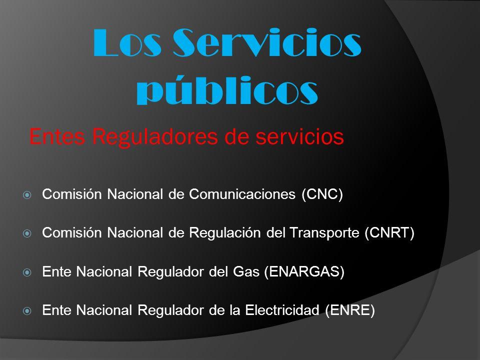 Comisión Nacional de Comunicaciones (CNC) Comisión Nacional de Regulación del Transporte (CNRT) Ente Nacional Regulador del Gas (ENARGAS) Ente Naciona