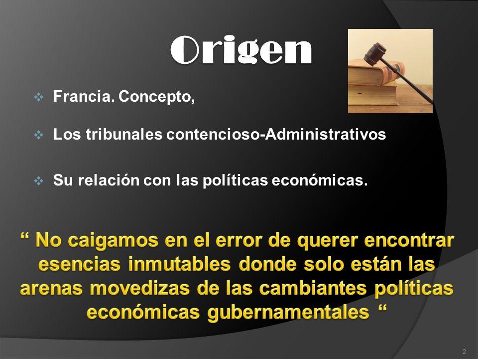 Origen Francia. Concepto, Los tribunales contencioso-Administrativos Su relación con las políticas económicas. 2