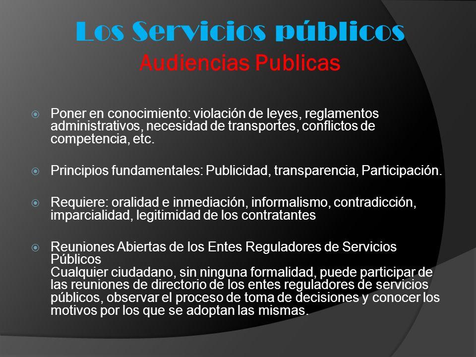 Los Servicios públicos Audiencias Publicas Poner en conocimiento: violación de leyes, reglamentos administrativos, necesidad de transportes, conflicto