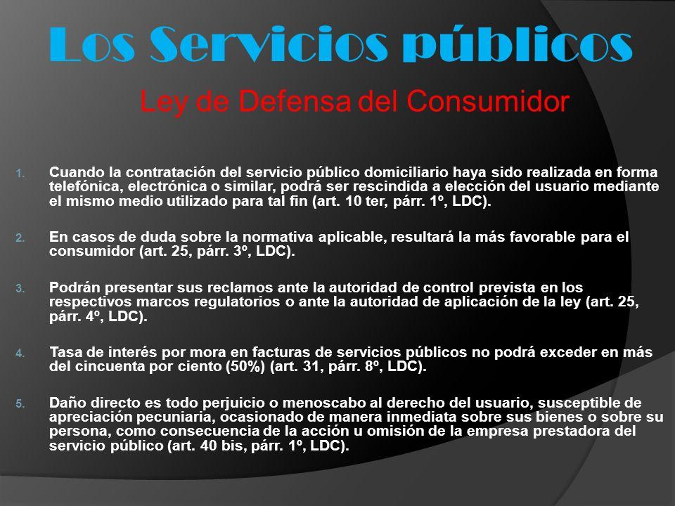 Los Servicios públicos Ley de Defensa del Consumidor 1. Cuando la contratación del servicio público domiciliario haya sido realizada en forma telefóni