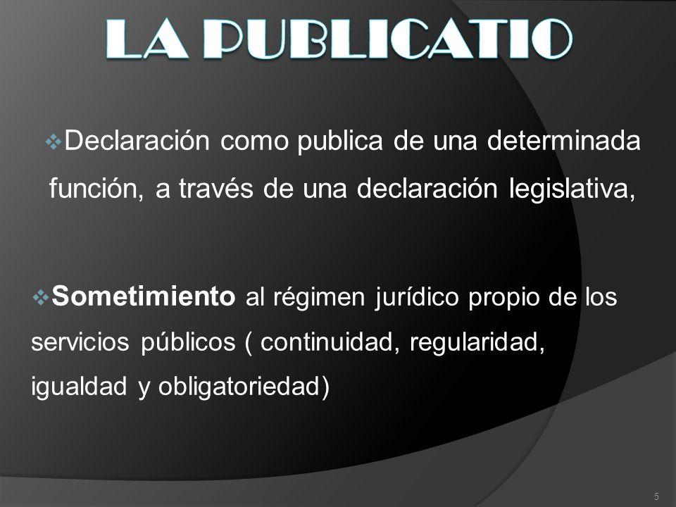 Declaración como publica de una determinada función, a través de una declaración legislativa, Sometimiento al régimen jurídico propio de los servicios