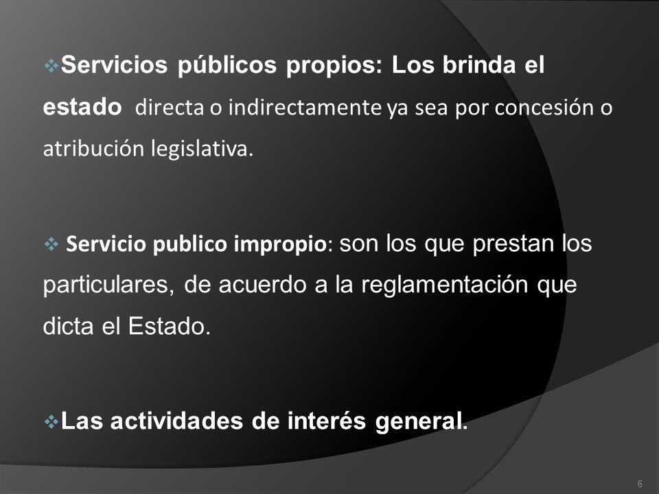 Servicios públicos propios: Los brinda el estado directa o indirectamente ya sea por concesión o atribución legislativa. Servicio publico impropio: so