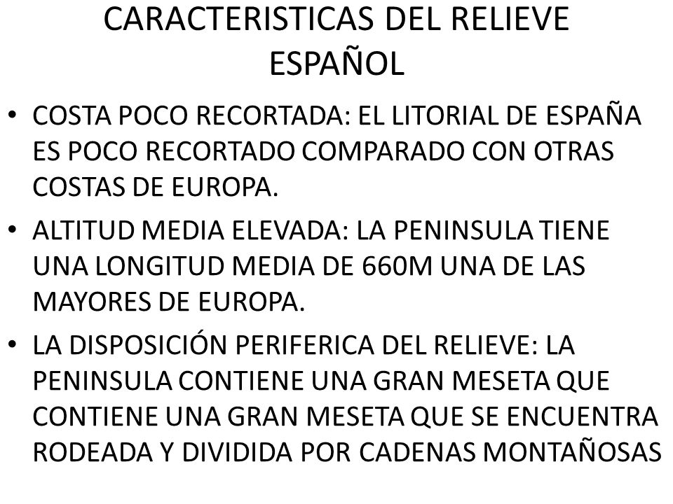 CARACTERISTICAS DEL RELIEVE ESPAÑOL COSTA POCO RECORTADA: EL LITORIAL DE ESPAÑA ES POCO RECORTADO COMPARADO CON OTRAS COSTAS DE EUROPA. ALTITUD MEDIA