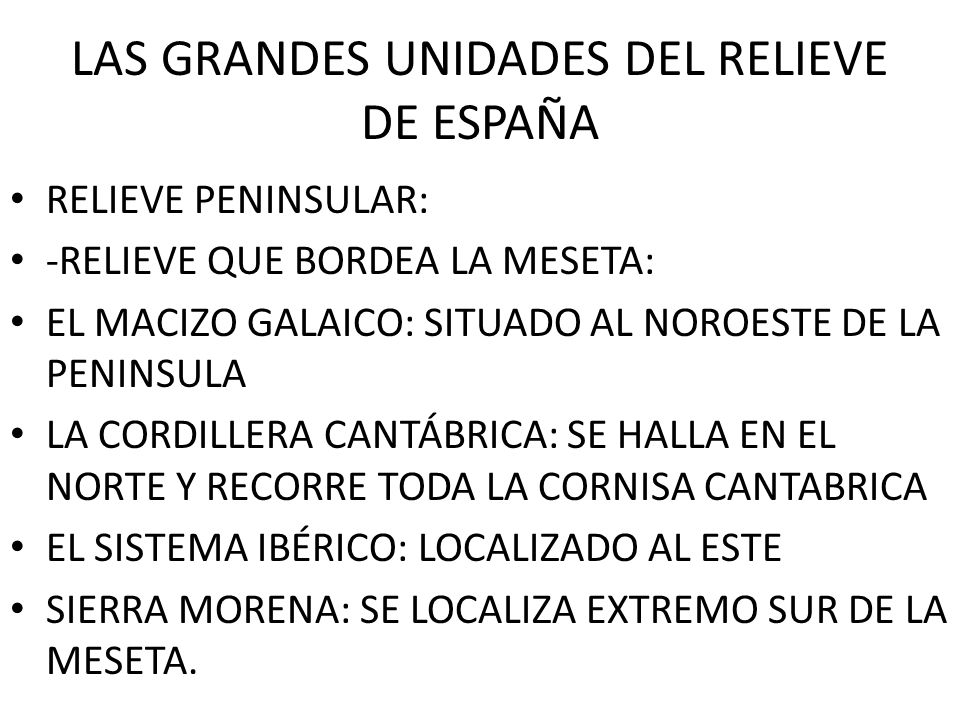 LAS GRANDES UNIDADES DEL RELIEVE DE ESPAÑA RELIEVE PENINSULAR: -RELIEVE QUE BORDEA LA MESETA: EL MACIZO GALAICO: SITUADO AL NOROESTE DE LA PENINSULA L
