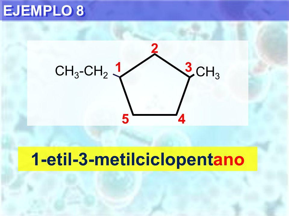 EJEMPLO 8 1-etil-3-metilciclopentano CH 3 CH 3 -CH 2 1 2 3 45