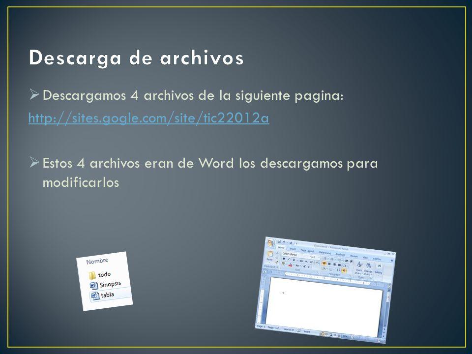 Descargamos 4 archivos de la siguiente pagina: http://sites.gogle.com/site/tic22012a Estos 4 archivos eran de Word los descargamos para modificarlos