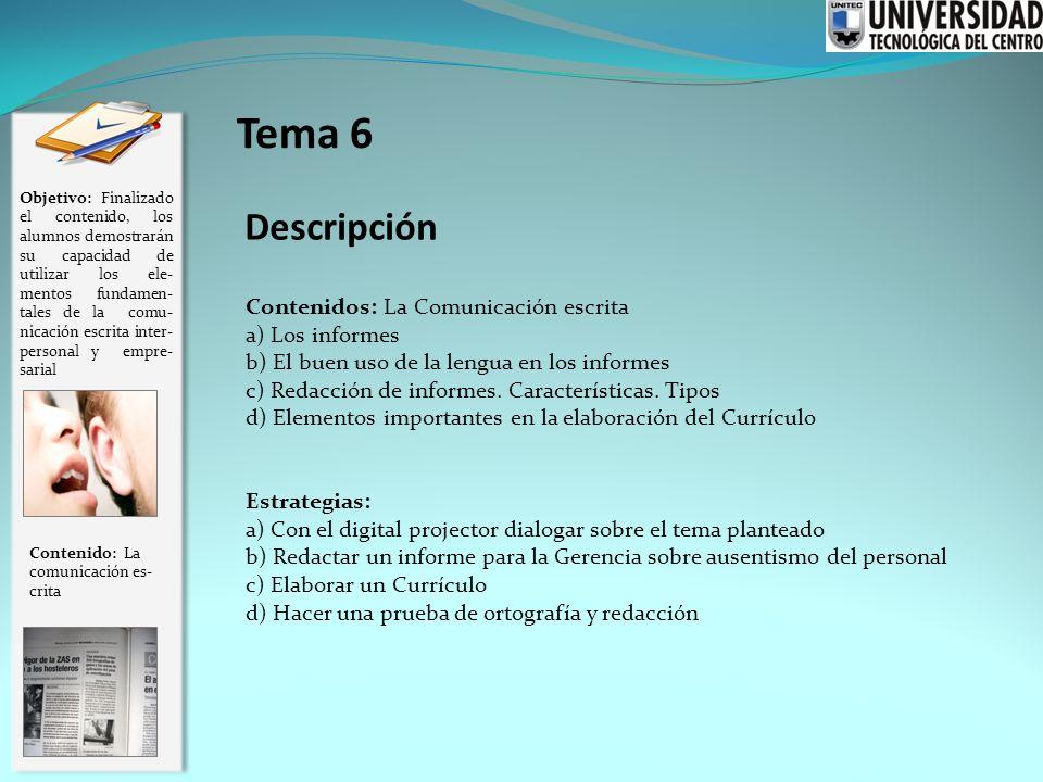 Descripción Contenido: La comunicación es- crita Objetivo: Finalizado el contenido, los alumnos demostrarán su capacidad de utilizar los ele- mentos f
