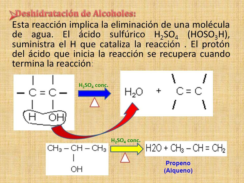 Esta reacción implica la eliminación de una molécula de agua. El ácido sulfúrico H 2 SO 4 (HOSO 3 H), suministra el H que cataliza la reacción. El pro