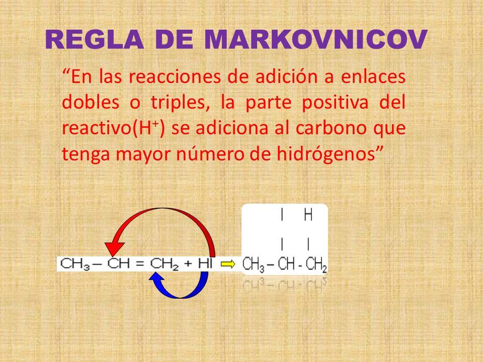 REGLA DE MARKOVNICOV En las reacciones de adición a enlaces dobles o triples, la parte positiva del reactivo(H + ) se adiciona al carbono que tenga ma