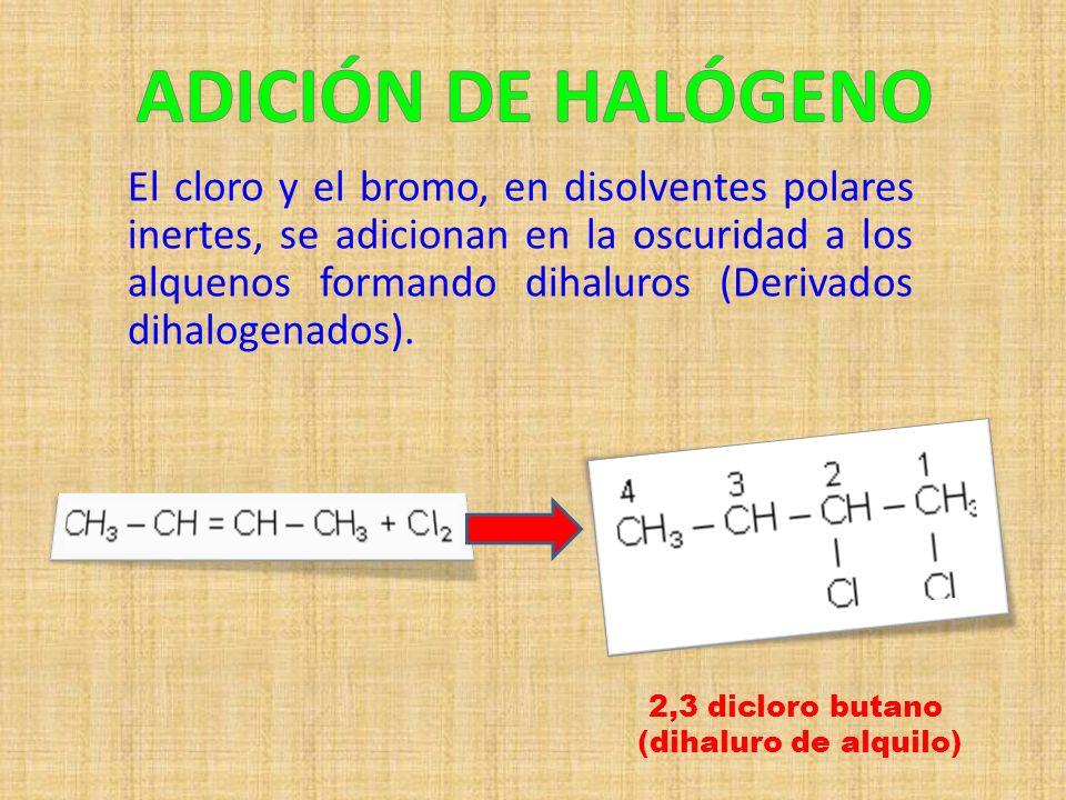 El cloro y el bromo, en disolventes polares inertes, se adicionan en la oscuridad a los alquenos formando dihaluros (Derivados dihalogenados). 2,3 dic