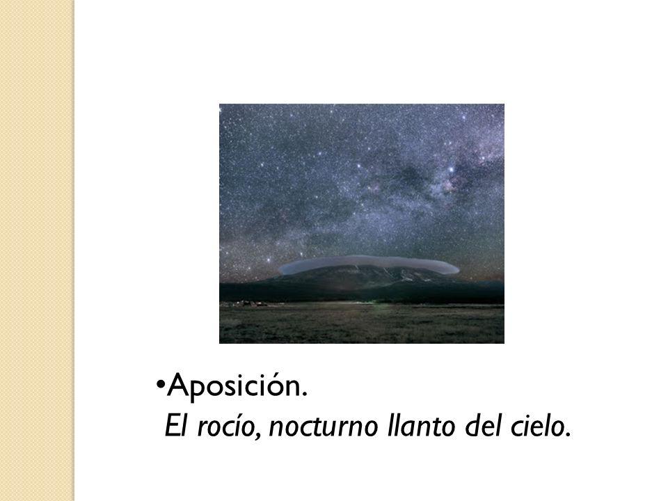 Aposición. El rocío, nocturno llanto del cielo.