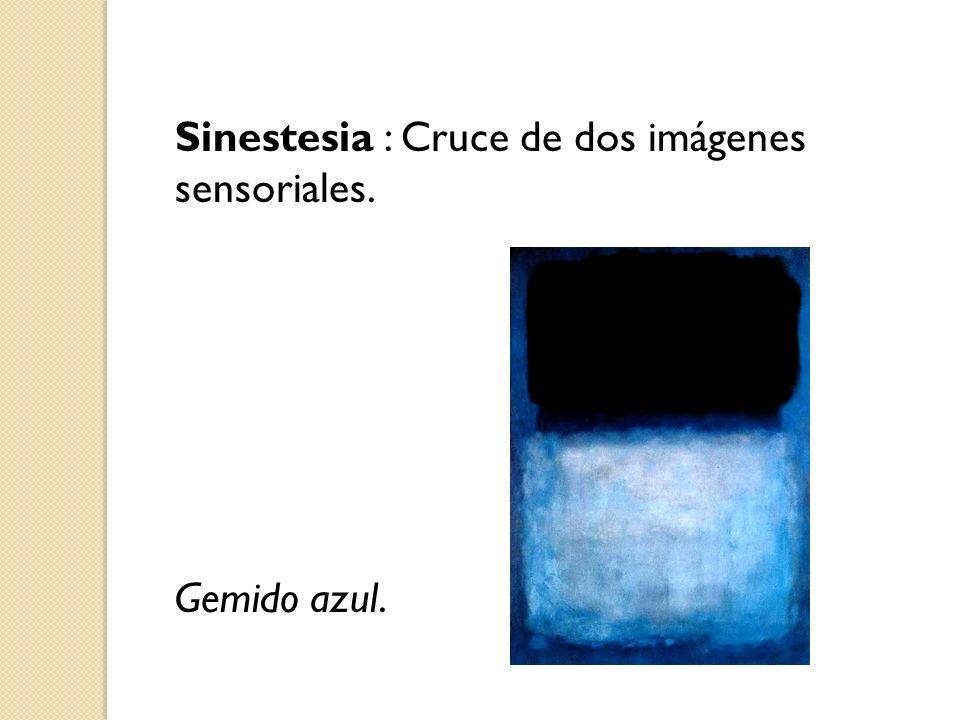 Sinestesia : Cruce de dos imágenes sensoriales. Gemido azul.