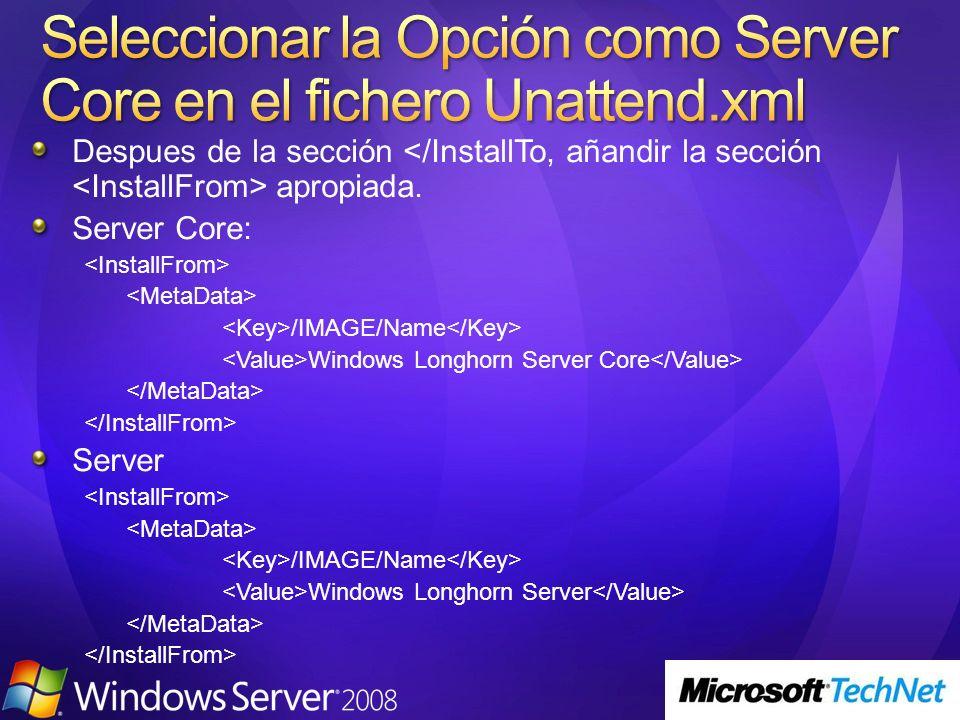 Despues de la sección apropiada. Server Core: /IMAGE/Name Windows Longhorn Server Core Server /IMAGE/Name Windows Longhorn Server