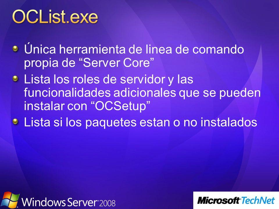 Única herramienta de linea de comando propia de Server Core Lista los roles de servidor y las funcionalidades adicionales que se pueden instalar con O