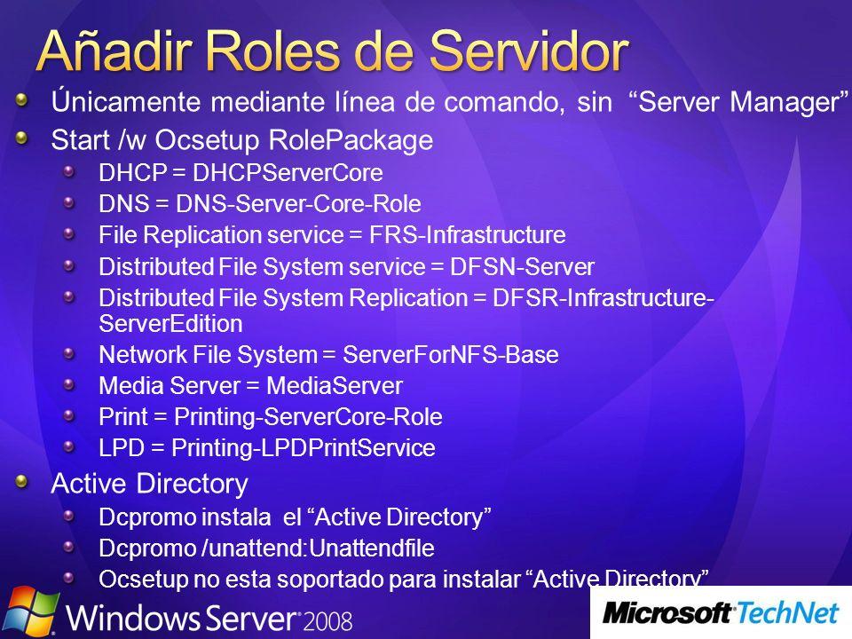 Únicamente mediante línea de comando, sin Server Manager Start /w Ocsetup RolePackage DHCP = DHCPServerCore DNS = DNS-Server-Core-Role File Replicatio