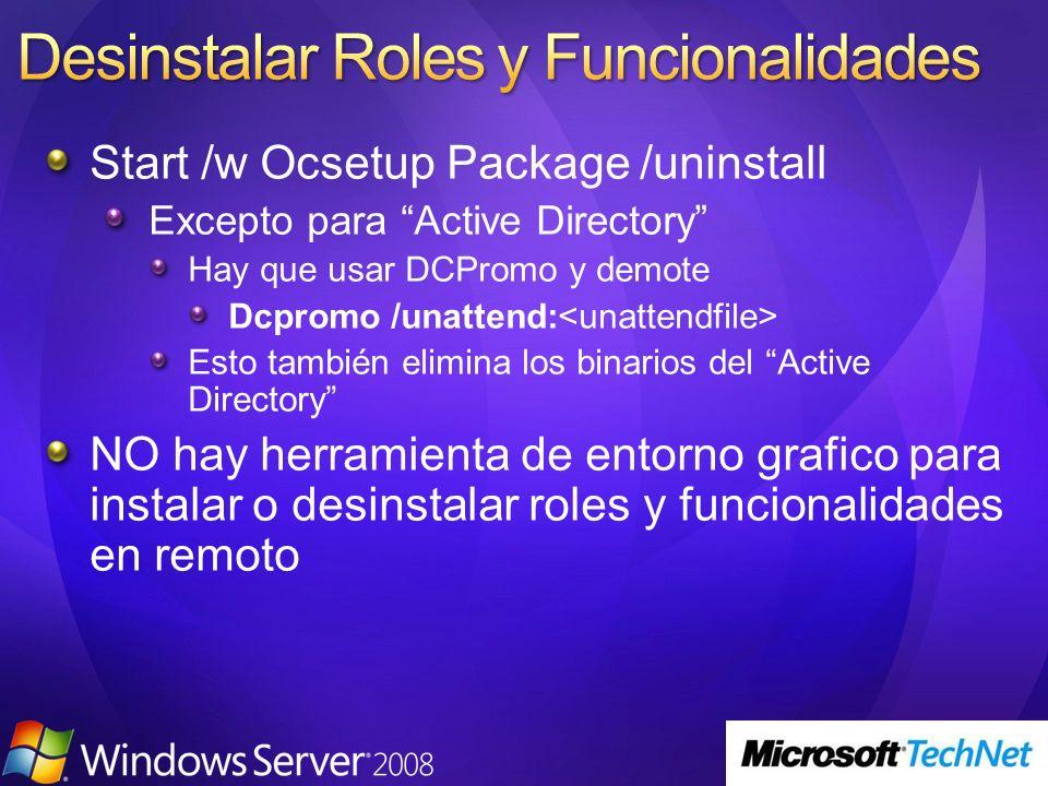 Start /w Ocsetup Package /uninstall Excepto para Active Directory Hay que usar DCPromo y demote Dcpromo /unattend: Esto también elimina los binarios d