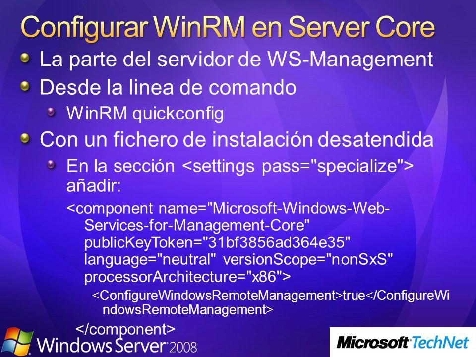 La parte del servidor de WS-Management Desde la linea de comando WinRM quickconfig Con un fichero de instalación desatendida En la sección añadir: tru