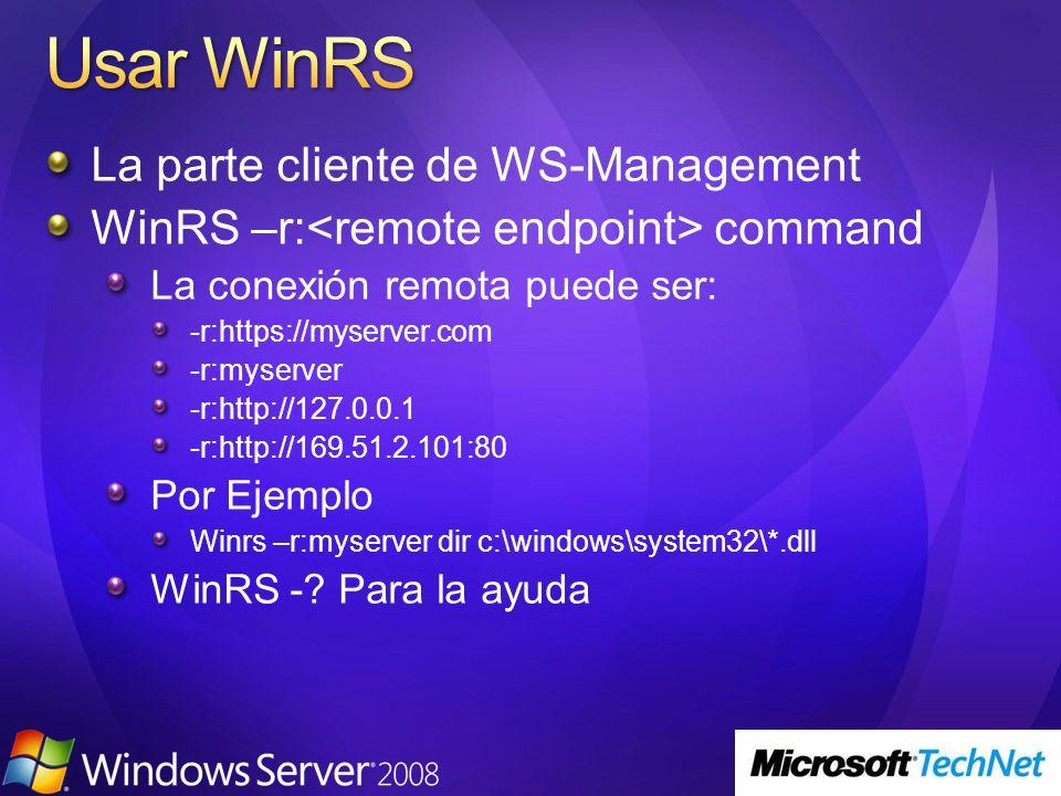 La parte cliente de WS-Management WinRS –r: command La conexión remota puede ser: -r:https://myserver.com -r:myserver -r:http://127.0.0.1 -r:http://16
