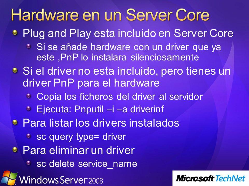 Plug and Play esta incluido en Server Core Si se añade hardware con un driver que ya este,PnP lo instalara silenciosamente Si el driver no esta inclui