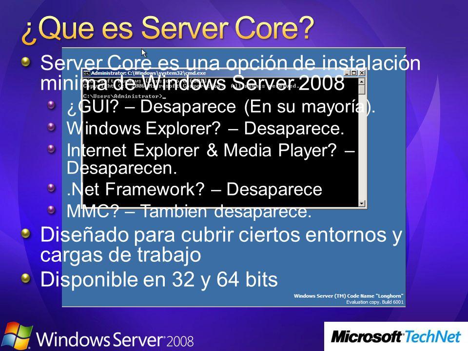 Server Core es una opción de instalación minima de Windows Server 2008 ¿GUI? – Desaparece (En su mayoría). Windows Explorer? – Desaparece. Internet Ex