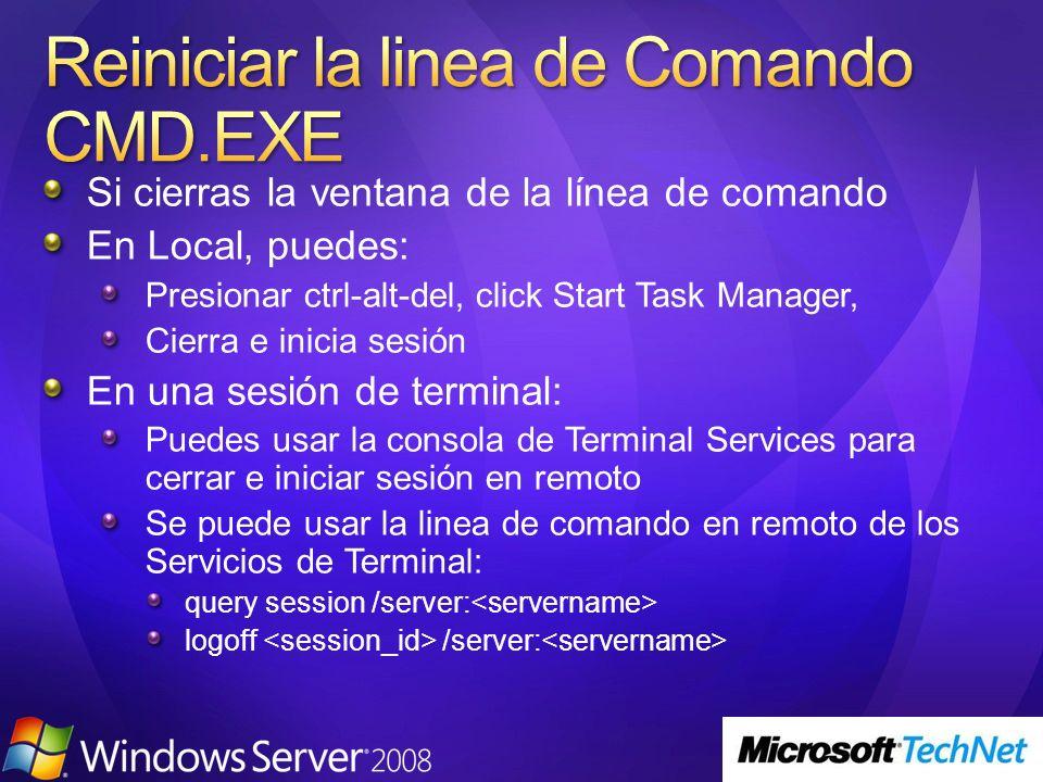 Si cierras la ventana de la línea de comando En Local, puedes: Presionar ctrl-alt-del, click Start Task Manager, Cierra e inicia sesión En una sesión