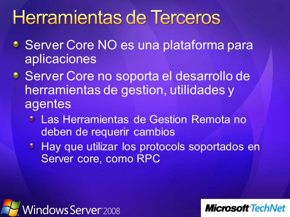 Server Core NO es una plataforma para aplicaciones Server Core no soporta el desarrollo de herramientas de gestion, utilidades y agentes Las Herramien