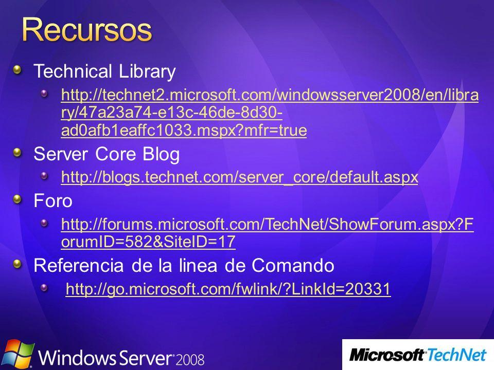 Technical Library http://technet2.microsoft.com/windowsserver2008/en/libra ry/47a23a74-e13c-46de-8d30- ad0afb1eaffc1033.mspx?mfr=true Server Core Blog