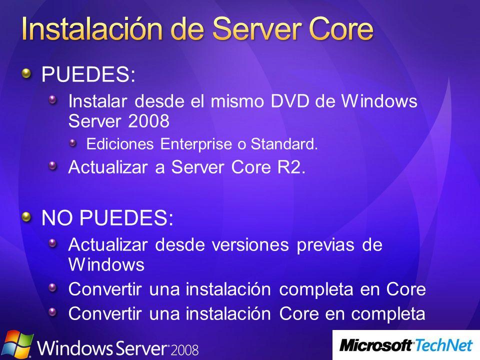 PUEDES: Instalar desde el mismo DVD de Windows Server 2008 Ediciones Enterprise o Standard. Actualizar a Server Core R2. NO PUEDES: Actualizar desde v