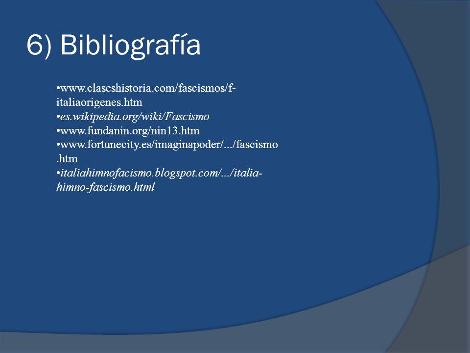 6) Bibliografía www.claseshistoria.com/fascismos/f- italiaorigenes.htm es.wikipedia.org/wiki/Fascismo www.fundanin.org/nin13.htm www.fortunecity.es/im