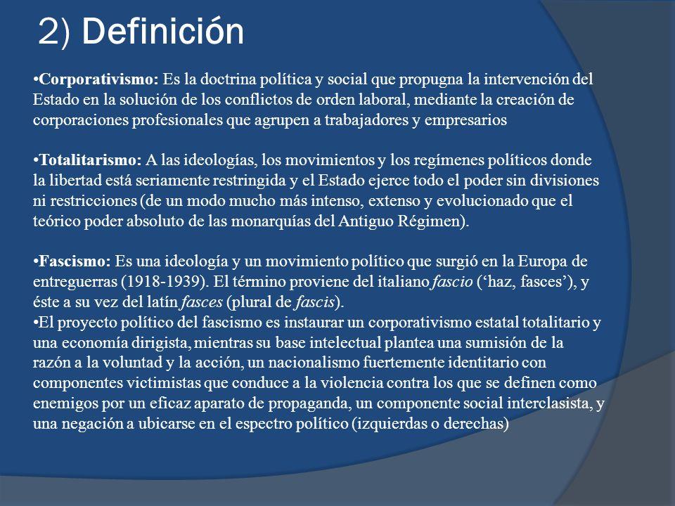 2) Definición Corporativismo: Es la doctrina política y social que propugna la intervención del Estado en la solución de los conflictos de orden labor