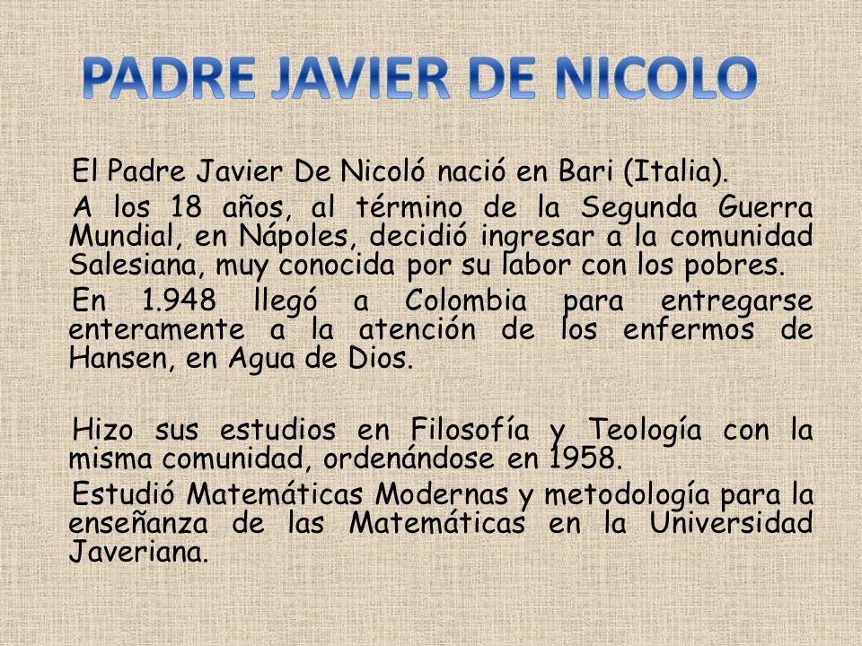 El Padre Javier De Nicoló nació en Bari (Italia). A los 18 años, al término de la Segunda Guerra Mundial, en Nápoles, decidió ingresar a la comunidad