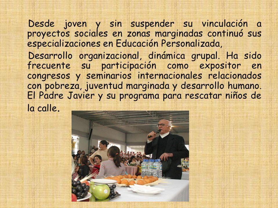 Desde joven y sin suspender su vinculación a proyectos sociales en zonas marginadas continuó sus especializaciones en Educación Personalizada, Desarro