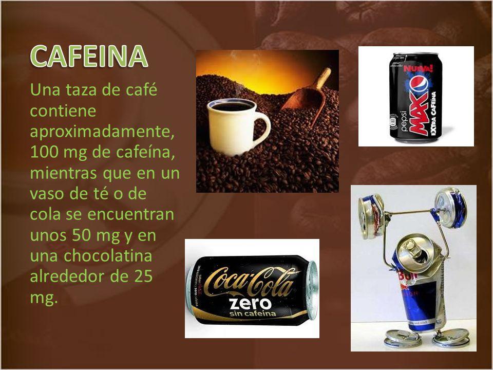 Una taza de café contiene aproximadamente, 100 mg de cafeína, mientras que en un vaso de té o de cola se encuentran unos 50 mg y en una chocolatina alrededor de 25 mg.