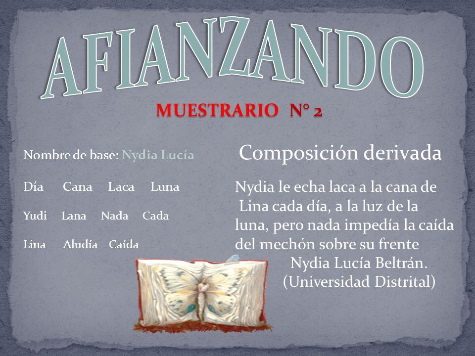 Nombre de base: Nydia Lucía Día Cana Laca Luna Yudi Lana Nada Cada Lina Aludía Caída Composición derivada Nydia le echa laca a la cana de Lina cada dí