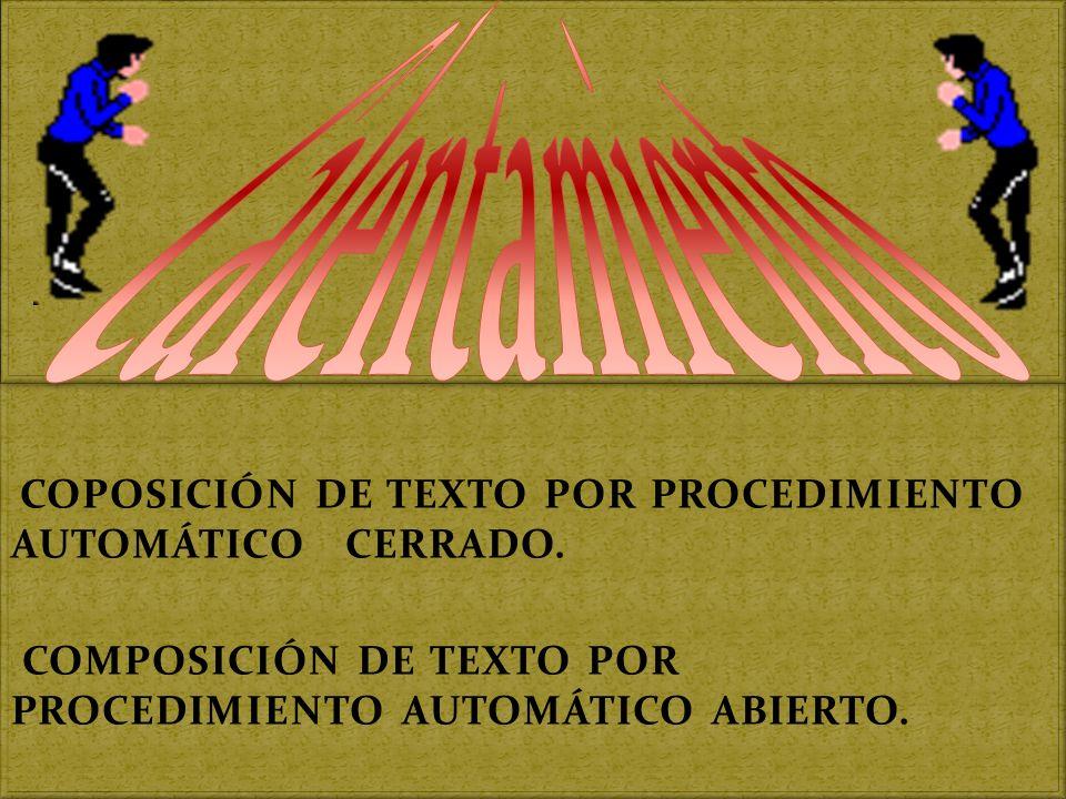 COPOSICIÓN DE TEXTO POR PROCEDIMIENTO AUTOMÁTICO CERRADO. COMPOSICIÓN DE TEXTO POR PROCEDIMIENTO AUTOMÁTICO ABIERTO. COPOSICIÓN DE TEXTO POR PROCEDIMI