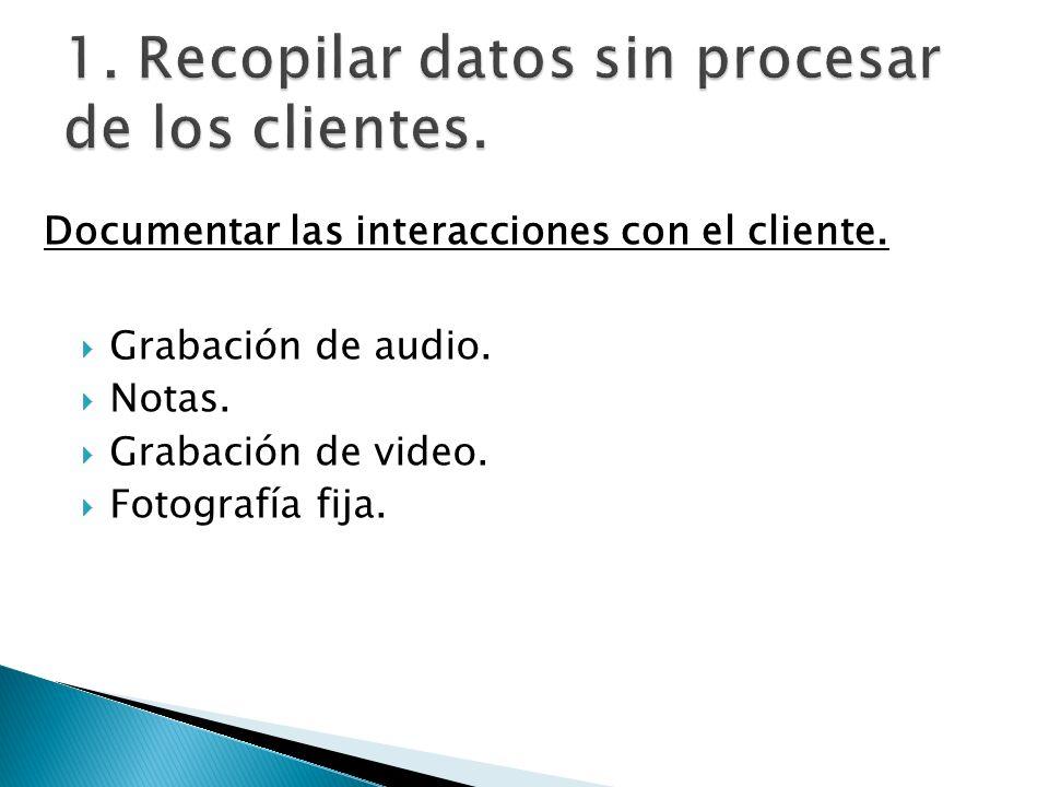 Grabación de audio. Notas. Grabación de video. Fotografía fija. Documentar las interacciones con el cliente.