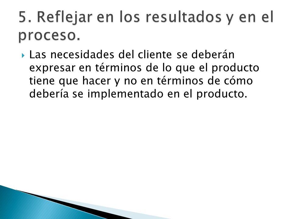 Las necesidades del cliente se deberán expresar en términos de lo que el producto tiene que hacer y no en términos de cómo debería se implementado en