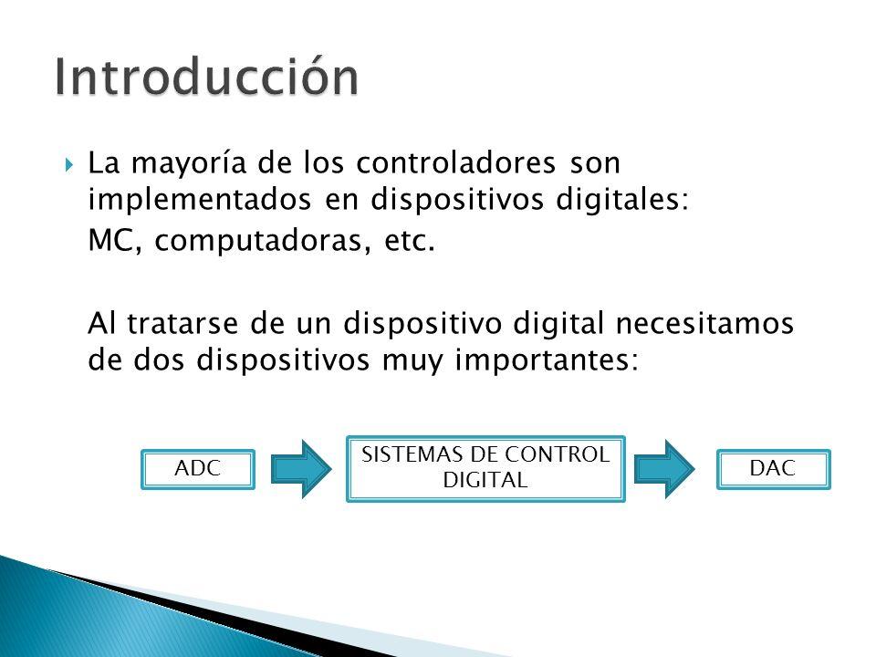 La mayoría de los controladores son implementados en dispositivos digitales: MC, computadoras, etc. Al tratarse de un dispositivo digital necesitamos