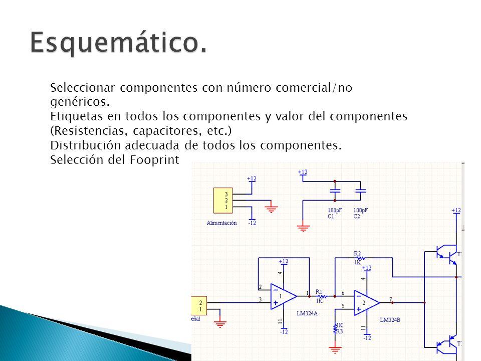 Seleccionar componentes con número comercial/no genéricos. Etiquetas en todos los componentes y valor del componentes (Resistencias, capacitores, etc.