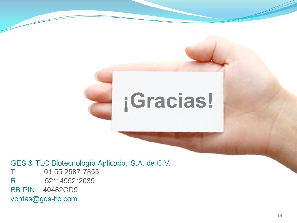 ¡Gracias! 14 GES & TLC Biotecnología Aplicada, S.A. de C.V. T 01 55 2587 7855 R 52*14952*2039 BB PIN 40482CD9 ventas@ges-tlc.com