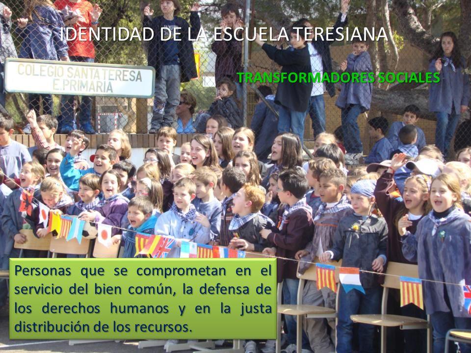 IDENTIDAD DE LA ESCUELA TERESIANA TRANSFORMADORES SOCIALES Personas que se comprometan en el servicio del bien común, la defensa de los derechos humanos y en la justa distribución de los recursos.