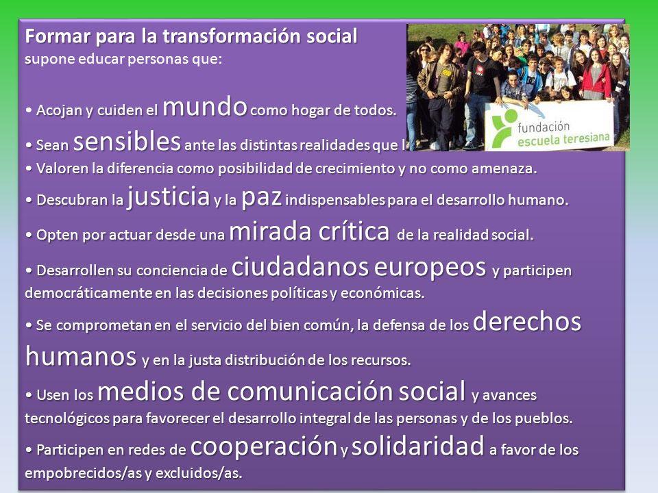 Formar para la transformación social s supone educar personas que: Acojan y cuiden el mundo como hogar de todos.