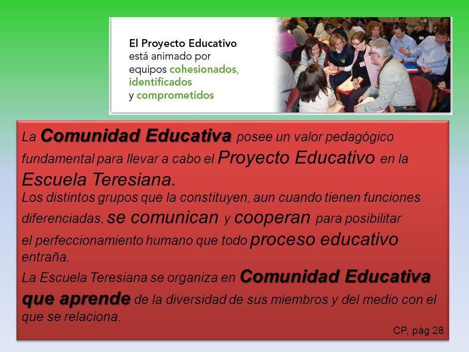 Comunidad Educativa La Comunidad Educativa posee un valor pedagógico fundamental para llevar a cabo el Proyecto Educativo en la Escuela Teresiana.